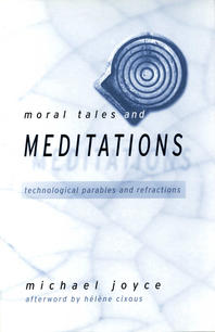 Moral Tales and Meditations: Technological Parables and Refractions