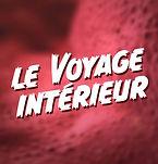 LE VOYAGE INTÉRIEUR - CINEVASION