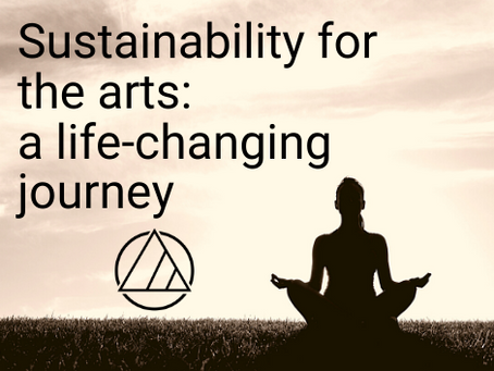 Sustainability for the Arts:  a life-changing journey
