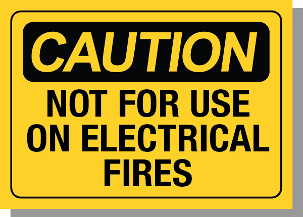 CAUTION-NOT FOR USE ON ELECTRICAL FIRES
