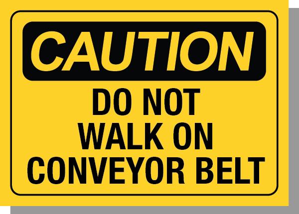 CAUTION-DO NOT WALK ON CONVEYOR BELT