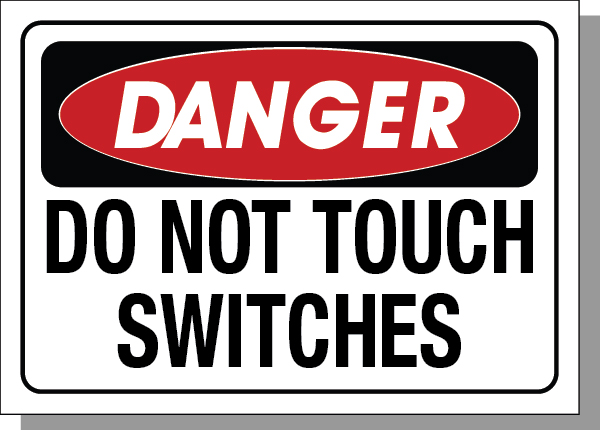 DANGER-DO NOT TOUCH SWITCHES