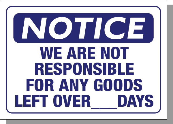 NOTICE-WE ARE NOT RESPONSIBLE FOR ANY GOODS LEFT OVER