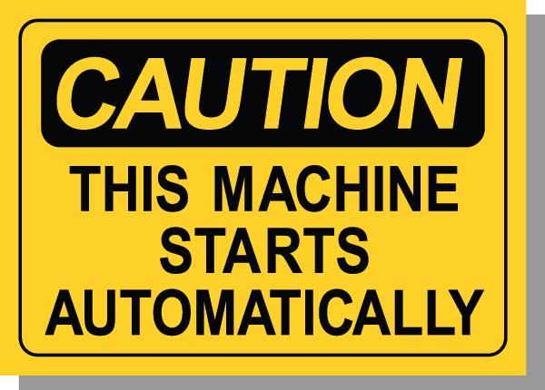 CAUTION-THIS MACHINE STARTS AUTOMATICALLY