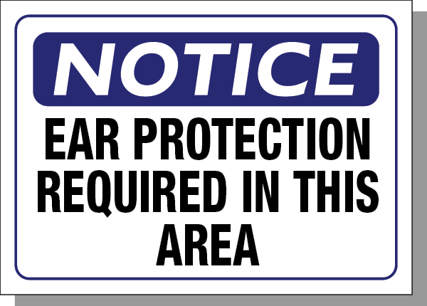 NOTICE-EAR PROTECTION REQUIRED IN THIS AREA
