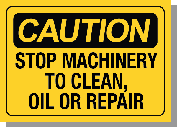 CAUTION-STOP MACHINERY TO CLEAN OIL OR REPAIR