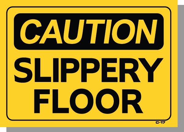 CAUTION-SLIPPERY FLOORS