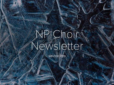 NP Choir Newsletter: Winter 2019