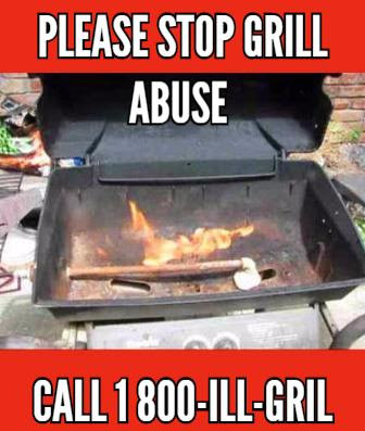 Grill abuse has gone on too long...won't you put an end to these heinous charbroiled infractions