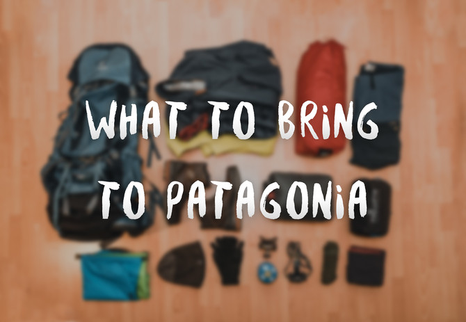 What to bring to Patagonia (sponsored by Globetrotter)