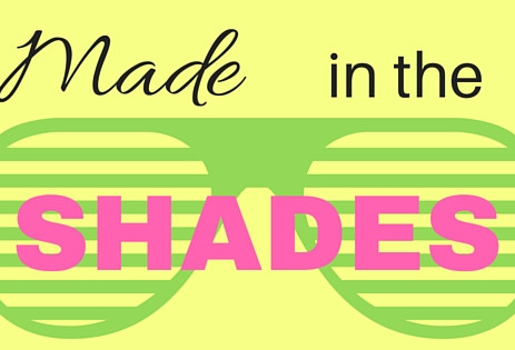 Made in the Shades