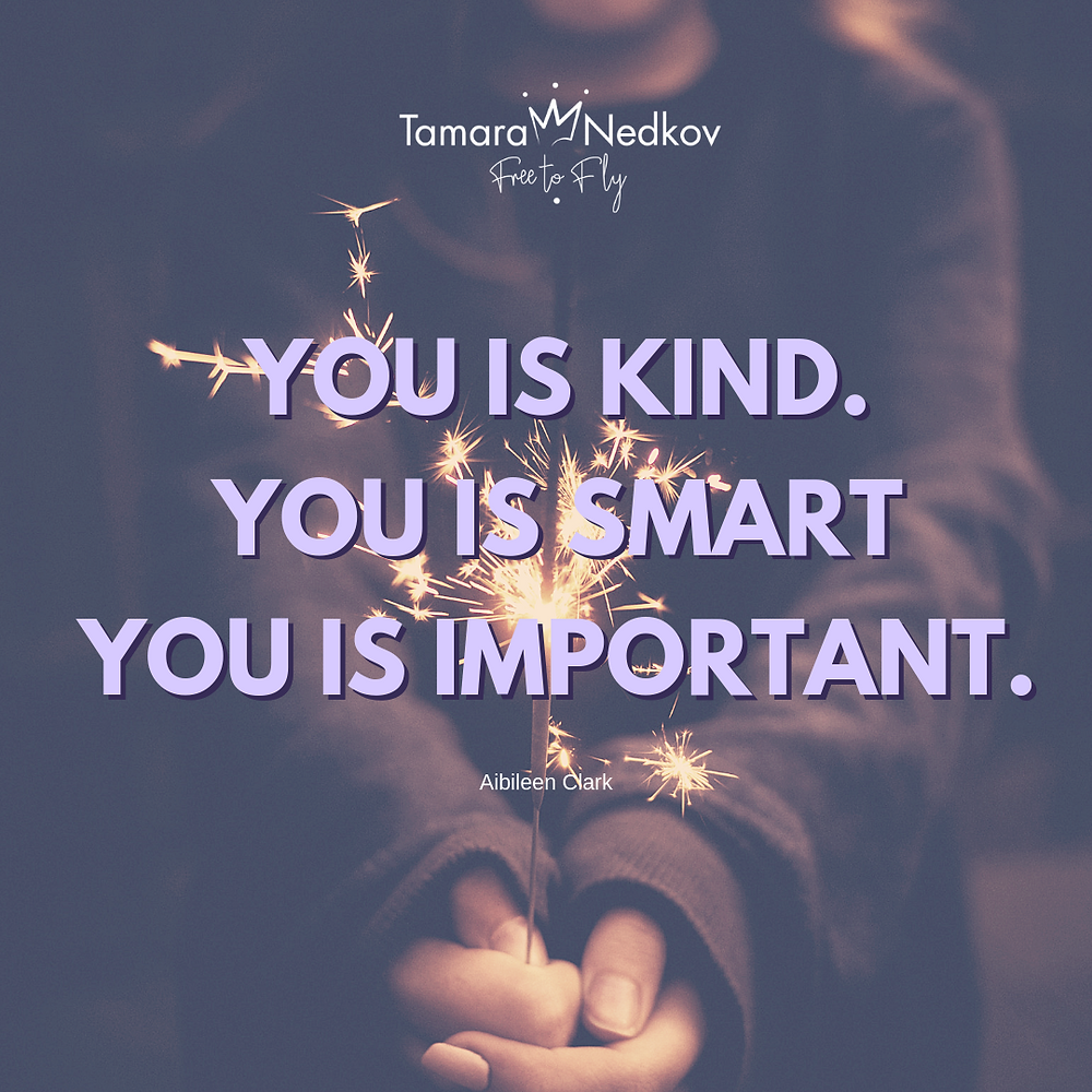 Quote from Aibileen Clark - You is Kind. You is Smart. You is Important.