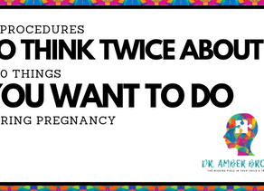 10 procedures think twice about & 10 things you want to do during pregnancy