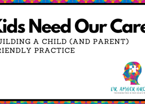 Kids Need Our Care:  Building a Child (and Parent) Friendly Practice