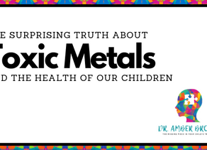The Surprising Truth About Toxic Metals and the Health of Our Children
