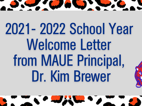 2021- 2022 School Year Welcome Letter from MAUE Principal, Dr. Kim Brewer