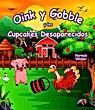 Norman Whaler Oink y Gobble y los Cupcakes Desparacidos