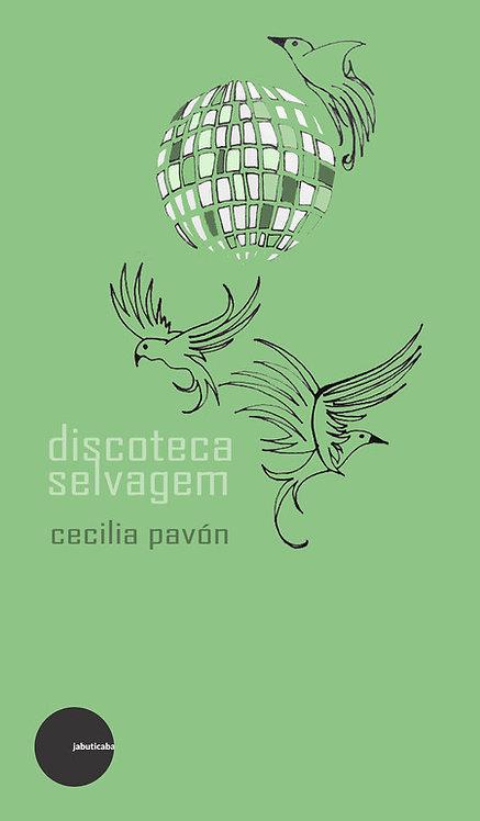 Discoteca selvagem - Cecilia Pavón