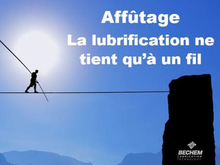 Affûtage : la lubrification ne tient qu'à un fil