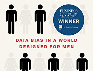 Invisible Women : Exposing Data Bias in a World Designed for Men. By Caroline Criado Perez