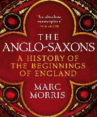 Anglo-Saxons by Marc Morris