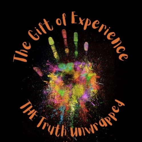 The Gift of Experience the Truth Unwrapped