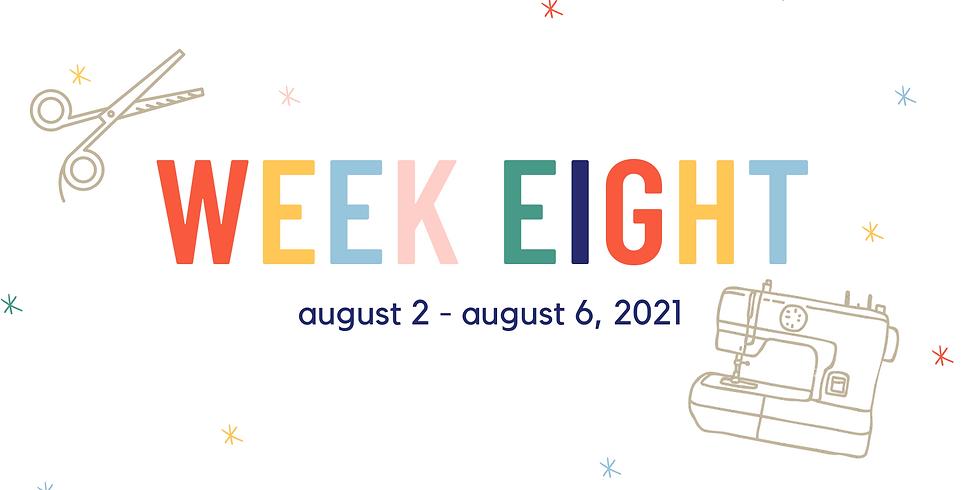 Week Eight  (August 2 - August 6, 2021)
