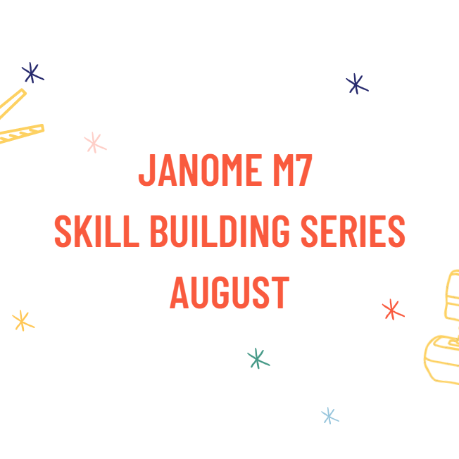 Janome M7 Skill Building Series - October 2021