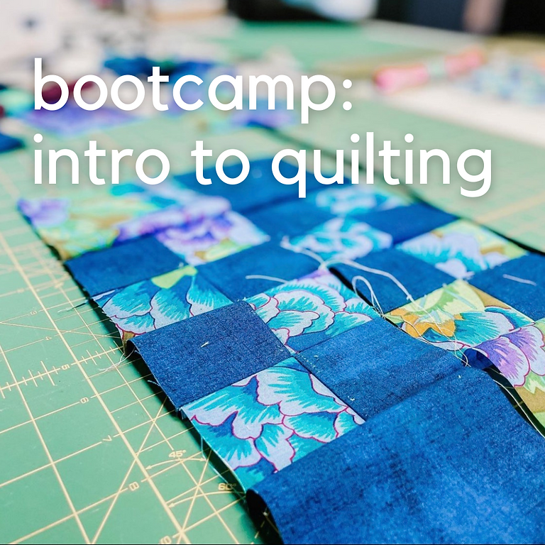 Bootcamp: Intro to Quilting