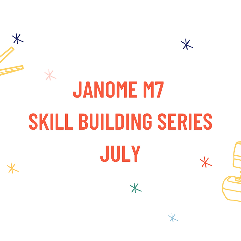 Janome M7 Skill Building Series - July