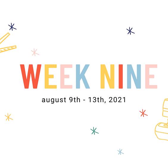 Week Nine (August 9 - August 13, 2021)