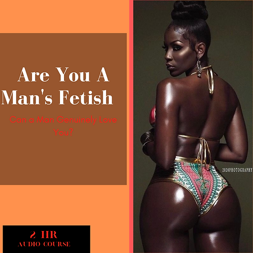 Are You A Man's Fetish?
