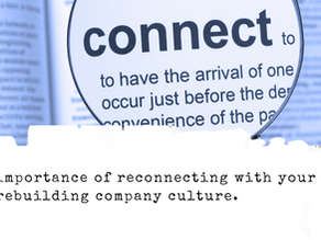 The importance of reconnecting your team and rebuilding company culture.