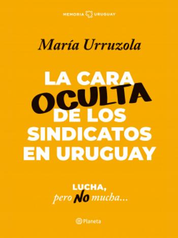 La cara oculta de los sindicatos en Uruguay