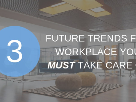 The Three Future Trends For Workplace You Must Be Prepared For