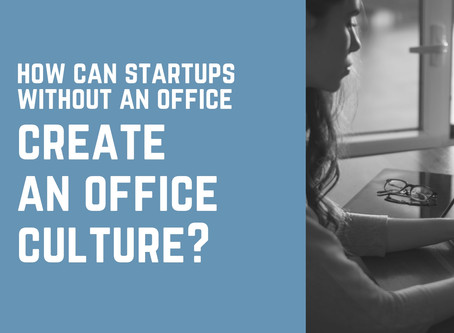 How Can Startups Without An Office Create An Office Culture
