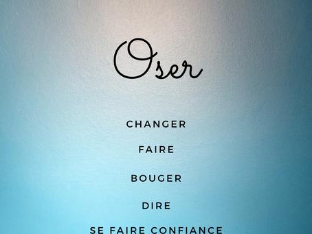 OSER : un petit mot pour de grands effets !