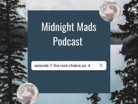 Podcast Episode 7: Root Chakra, Pt. 4