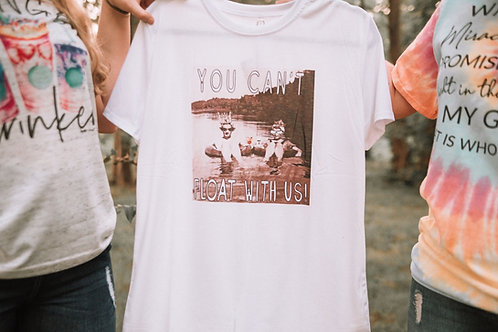 You can't float with us tshirt