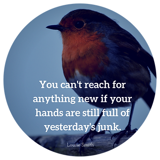 You can't rach for anythig new if you hands are still full of yesterdays junk.