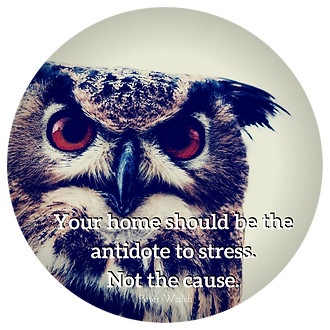 Your home should be the antidote to stress.  Not the cause.