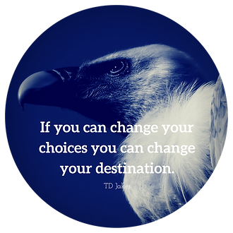 If you can change your choices you can change your destination.
