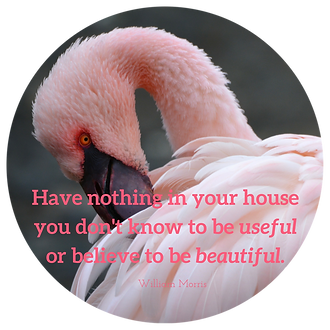 Have nothing in your house you don't know to be useful or believe to be beautiful.