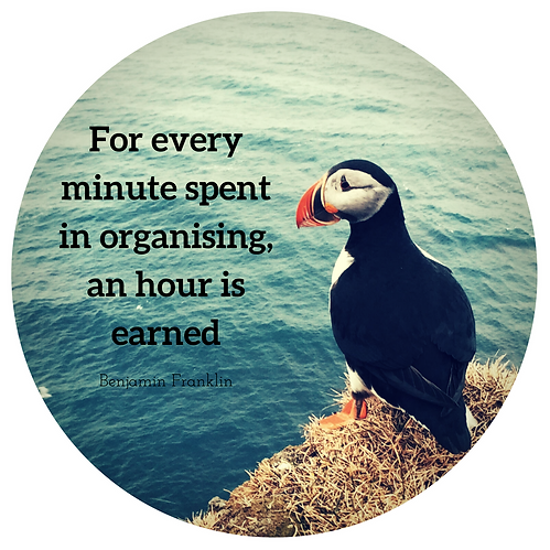 For Every Minute Spent In Organising, An Hour Is Earned.  - Benjamin Franklin