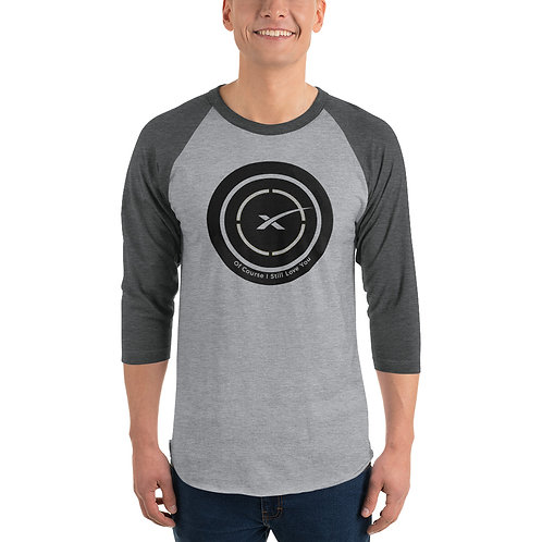 "SPACEX Landing Zone 3/4 Sleeve Raglan Shirt ""Of Course I Still Love You"""