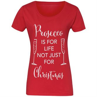 """Women's """"Prosecco is for life not just Christmas"""""""