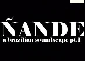 Nande - A Brazilian Soundscape Pt.1presented by Sonido Yaguaro