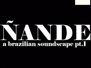 Nande - A Brazilian Soundscape Pt.1presented by Sonido Yaguaro