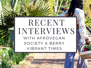 Check Out My Recent Interviews with Afro Vegan Society & Berry Vibrant Times