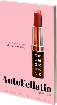 AutoFellatio: A Memoir by James Maker